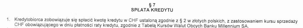 Kredytobiorca zobowiązuje się spłacić kwotę kredytu wCHF ustaloną zgodnie z§ 2, wzłotych polskich zzastosowaniem kursu sprzedaży CHF obowiązującego wdniu płatności raty kredytu zgodnie zTabelą Kursów Walut Banku Millennium.